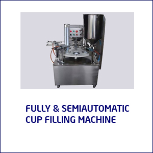 FULLY & SEMO AUTOMATIC CUP FILLING MACHINE
